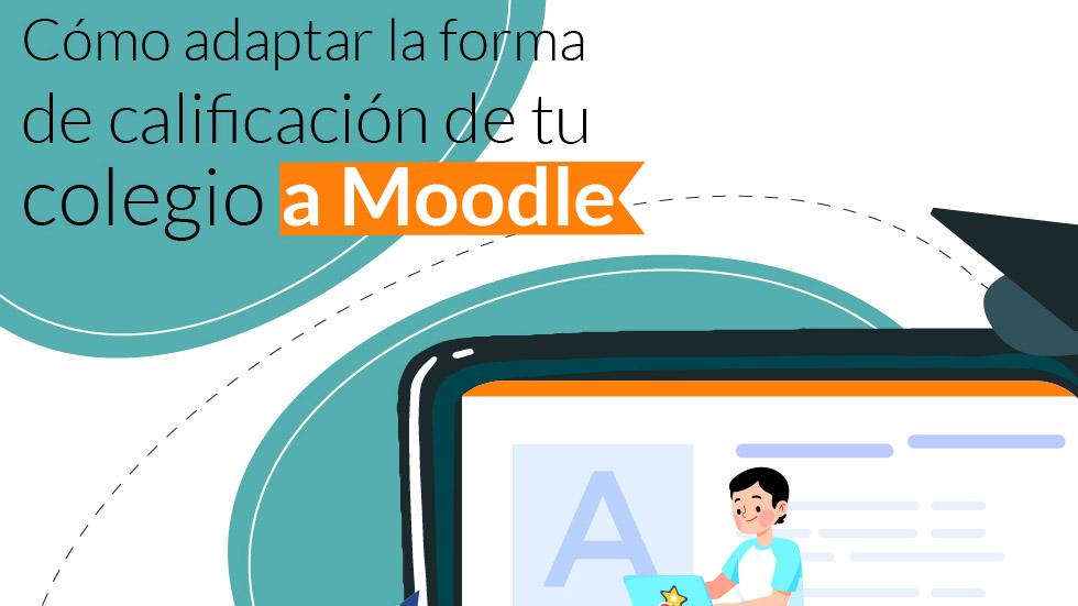 Cómo adaptar la calificación de tu colegio a Moodle